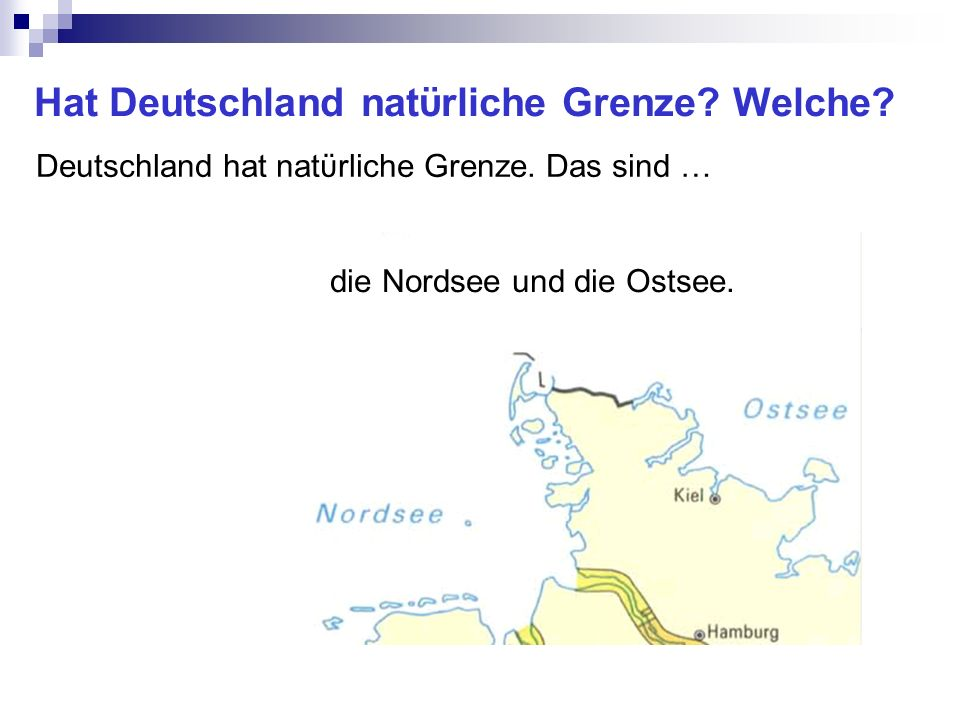 Hat Deutschland natϋrliche Grenze? Welche? Deutschland hat natϋrliche Grenze. Das sind … die Nordsee und die Ostsee.