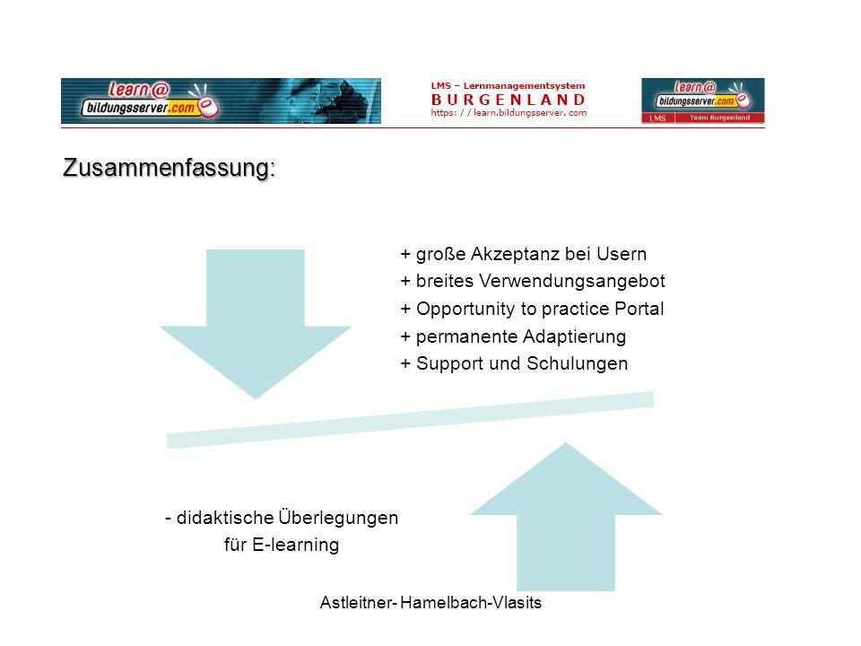 Astleitner- Hamelbach-Vlasits Zusammenfassung: + große Akzeptanz bei Usern + breites Verwendungsangebot + Opportunity to practice Portal + permanente Adaptierung + Support und Schulungen - didaktische Überlegungen für E-learning