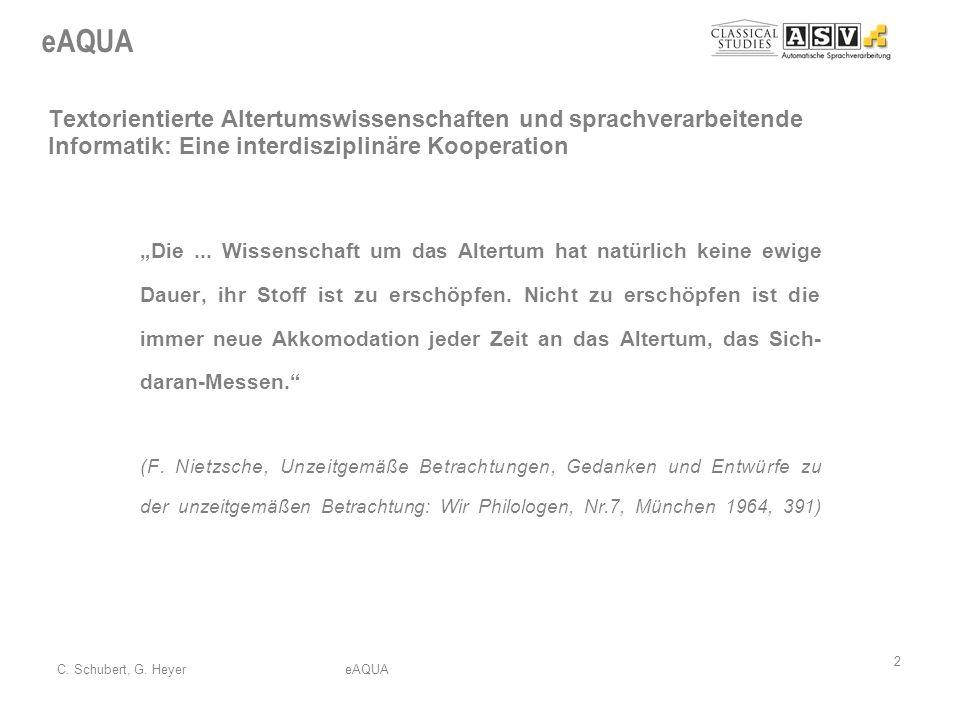 eAQUA 2 C. Schubert, G. HeyereAQUA Textorientierte Altertumswissenschaften und sprachverarbeitende Informatik: Eine interdisziplinäre Kooperation Die.