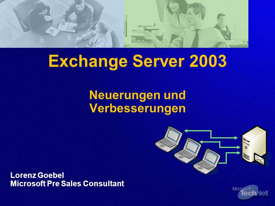 Exchange Server 2003 Neuerungen und Verbesserungen Lorenz Goebel Microsoft Pre Sales Consultant