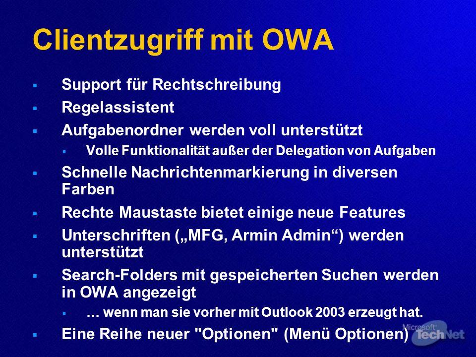 Clientzugriff mit OWA Support für Rechtschreibung Regelassistent Aufgabenordner werden voll unterstützt Volle Funktionalität außer der Delegation von