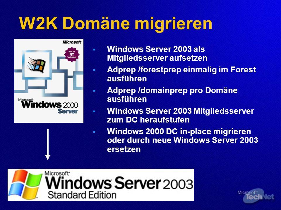 W2K Domäne migrieren Windows Server 2003 als Mitgliedsserver aufsetzen Adprep /forestprep einmalig im Forest ausführen Adprep /domainprep pro Domäne a