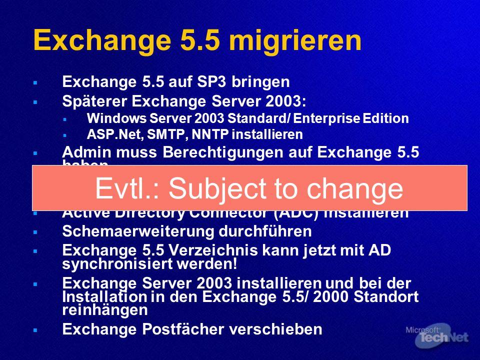 Exchange 5.5 migrieren Exchange 5.5 auf SP3 bringen Späterer Exchange Server 2003: Windows Server 2003 Standard/ Enterprise Edition ASP.Net, SMTP, NNT