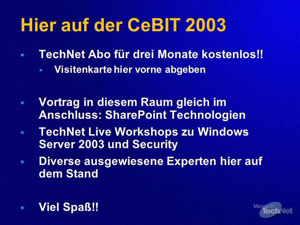 Hier auf der CeBIT 2003 TechNet Abo für drei Monate kostenlos!! Visitenkarte hier vorne abgeben Vortrag in diesem Raum gleich im Anschluss: SharePoint
