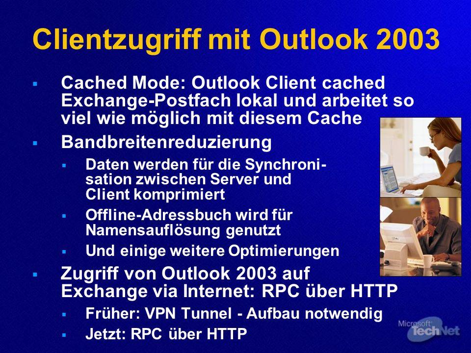Clientzugriff mit Outlook 2003 Cached Mode: Outlook Client cached Exchange-Postfach lokal und arbeitet so viel wie möglich mit diesem Cache Bandbreite