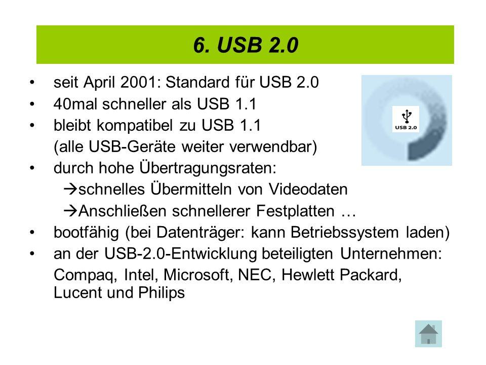 4. USB 2.0 seit April 2001: Standard für USB 2.0 40mal schneller als USB 1.1 bleibt kompatibel zu USB 1.1 (alle USB-Geräte weiter verwendbar) durch ho