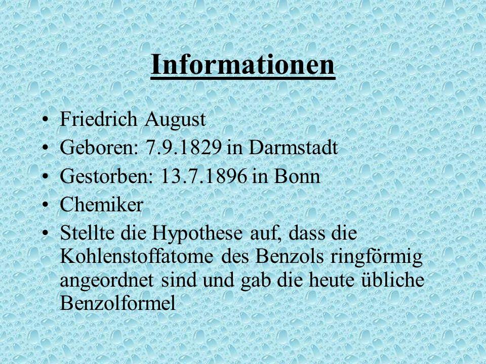 Informationen Friedrich August Geboren: 7.9.1829 in Darmstadt Gestorben: 13.7.1896 in Bonn Chemiker Stellte die Hypothese auf, dass die Kohlenstoffatome des Benzols ringförmig angeordnet sind und gab die heute übliche Benzolformel