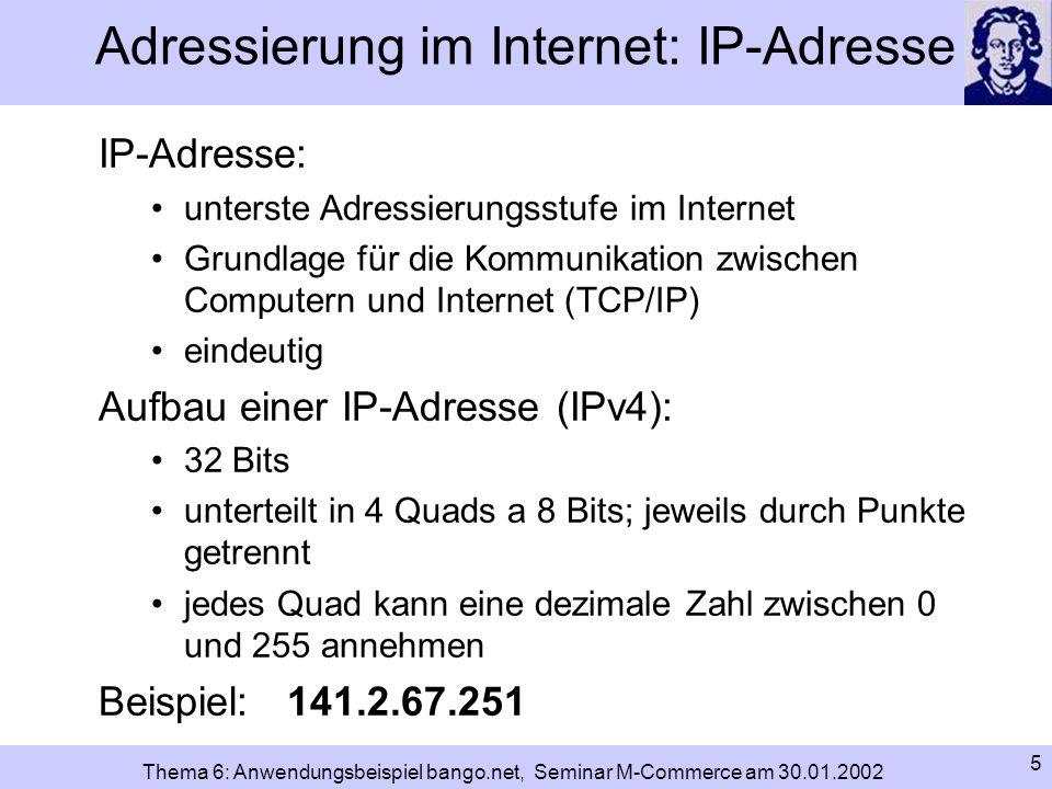 6 Thema 6: Anwendungsbeispiel bango.net, Seminar M-Commerce am 30.01.2002 Adressierung im Internet: IP-Adresse Menge möglicher IP-Adressen: über 4 Mrd.