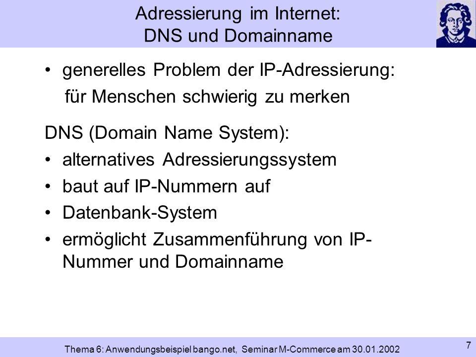 8 Thema 6: Anwendungsbeispiel bango.net, Seminar M-Commerce am 30.01.2002 Adressierung im Internet: DNS und Domainname Domainname DNS (Konvertierung) 141.2.67.251