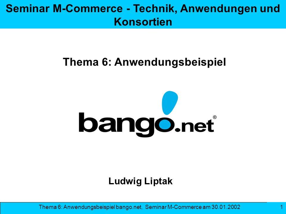 Thema 6: Anwendungsbeispiel bango.net, Seminar M-Commerce am 30.01.2002 1 Seminar M-Commerce - Technik, Anwendungen und Konsortien Thema 6: Anwendungs