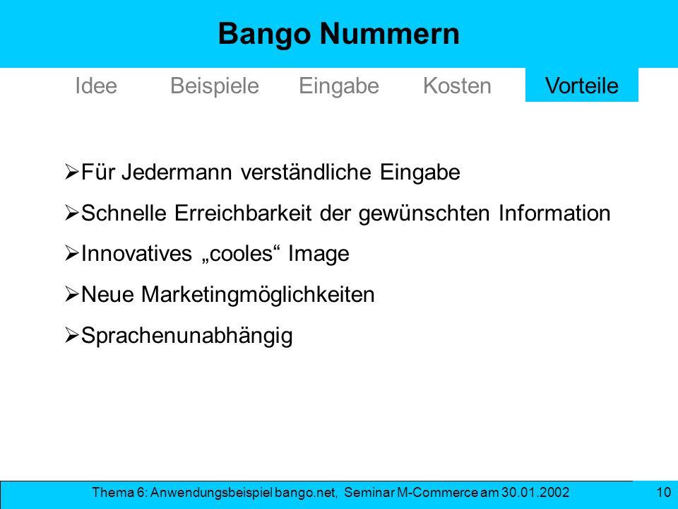 Thema 6: Anwendungsbeispiel bango.net, Seminar M-Commerce am 30.01.2002 10 Für Jedermann verständliche Eingabe Schnelle Erreichbarkeit der gewünschten