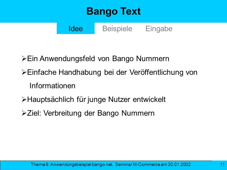 Thema 6: Anwendungsbeispiel bango.net, Seminar M-Commerce am 30.01.2002 11 Ein Anwendungsfeld von Bango Nummern Einfache Handhabung bei der Veröffentl