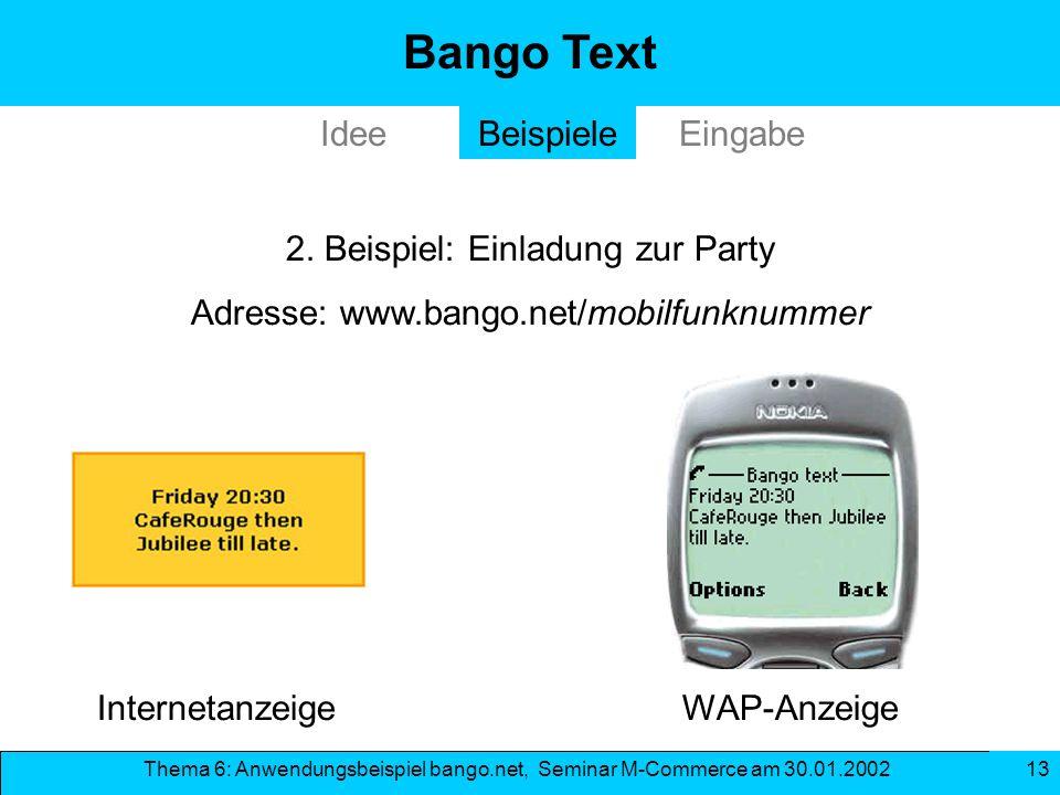 Thema 6: Anwendungsbeispiel bango.net, Seminar M-Commerce am 30.01.2002 13 Bango Text 2. Beispiel: Einladung zur Party Adresse: www.bango.net/mobilfun