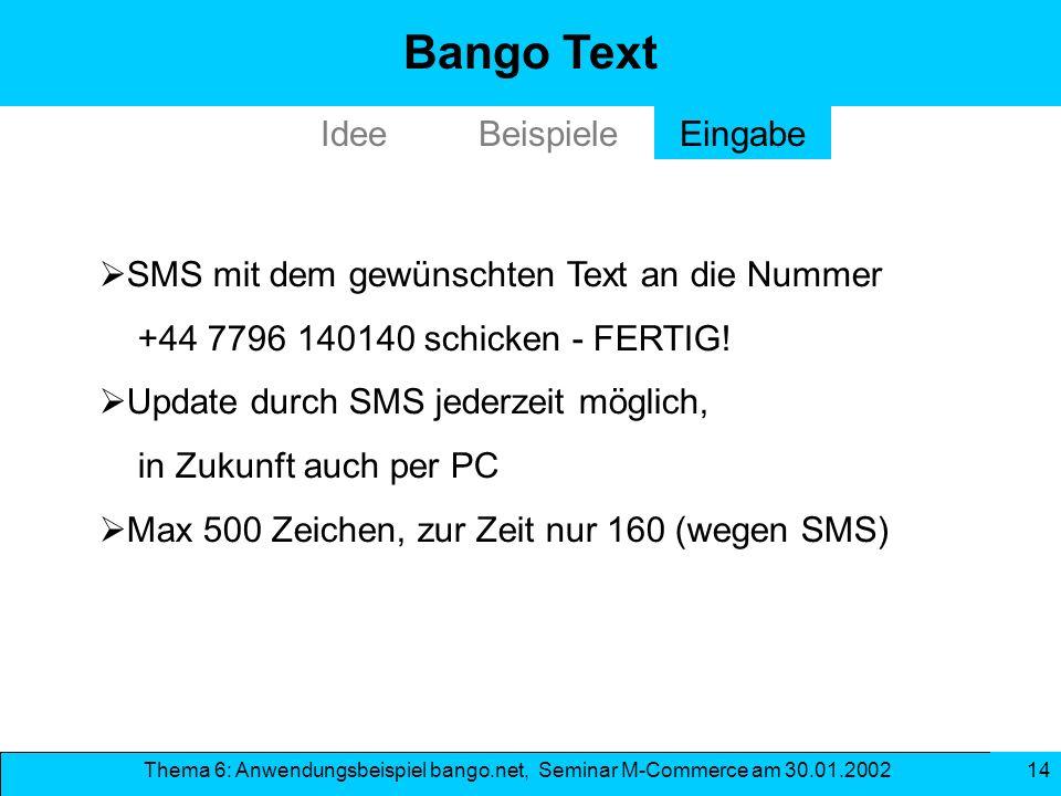 Thema 6: Anwendungsbeispiel bango.net, Seminar M-Commerce am 30.01.2002 14 Bango Text SMS mit dem gewünschten Text an die Nummer +44 7796 140140 schic