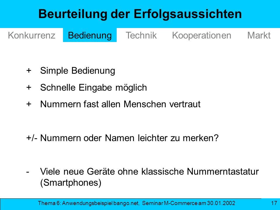 Thema 6: Anwendungsbeispiel bango.net, Seminar M-Commerce am 30.01.2002 17 Beurteilung der Erfolgsaussichten +Simple Bedienung +Schnelle Eingabe mögli