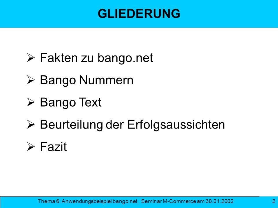 Thema 6: Anwendungsbeispiel bango.net, Seminar M-Commerce am 30.01.2002 2 GLIEDERUNG Fakten zu bango.net Bango Nummern Bango Text Beurteilung der Erfo