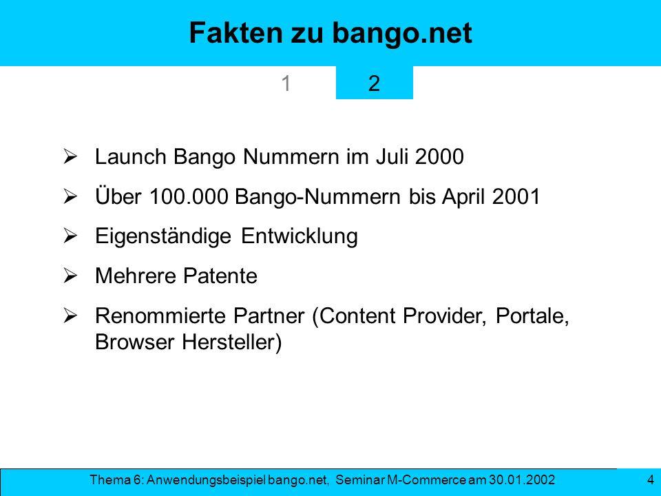 Thema 6: Anwendungsbeispiel bango.net, Seminar M-Commerce am 30.01.2002 4 Fakten zu bango.net Launch Bango Nummern im Juli 2000 Über 100.000 Bango-Num