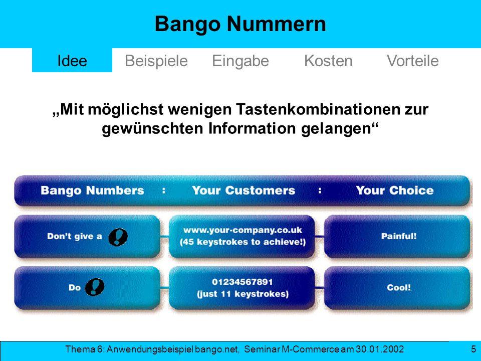 Thema 6: Anwendungsbeispiel bango.net, Seminar M-Commerce am 30.01.2002 5 Bango Nummern Mit möglichst wenigen Tastenkombinationen zur gewünschten Info