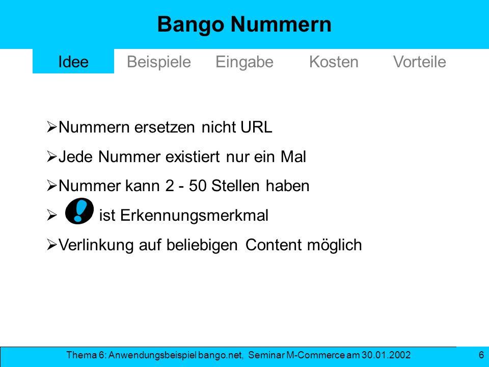 Thema 6: Anwendungsbeispiel bango.net, Seminar M-Commerce am 30.01.2002 6 Bango Nummern Nummern ersetzen nicht URL Jede Nummer existiert nur ein Mal N