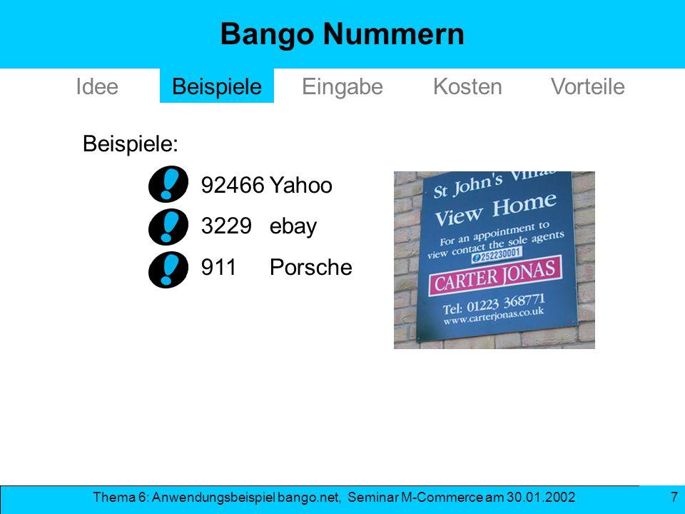 Thema 6: Anwendungsbeispiel bango.net, Seminar M-Commerce am 30.01.2002 7 IdeeBeispiele Beispiele: 92466Yahoo 3229ebay 911Porsche Bango Nummern Kosten