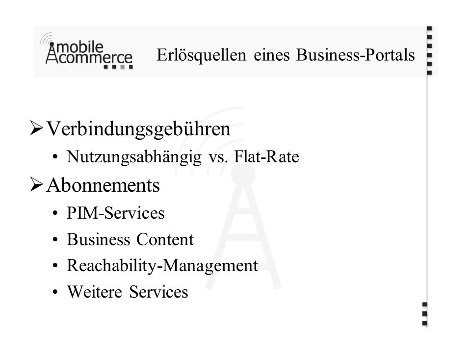 Erlösquellen eines Business-Portals Verbindungsgebühren Nutzungsabhängig vs. Flat-Rate Abonnements PIM-Services Business Content Reachability-Manageme