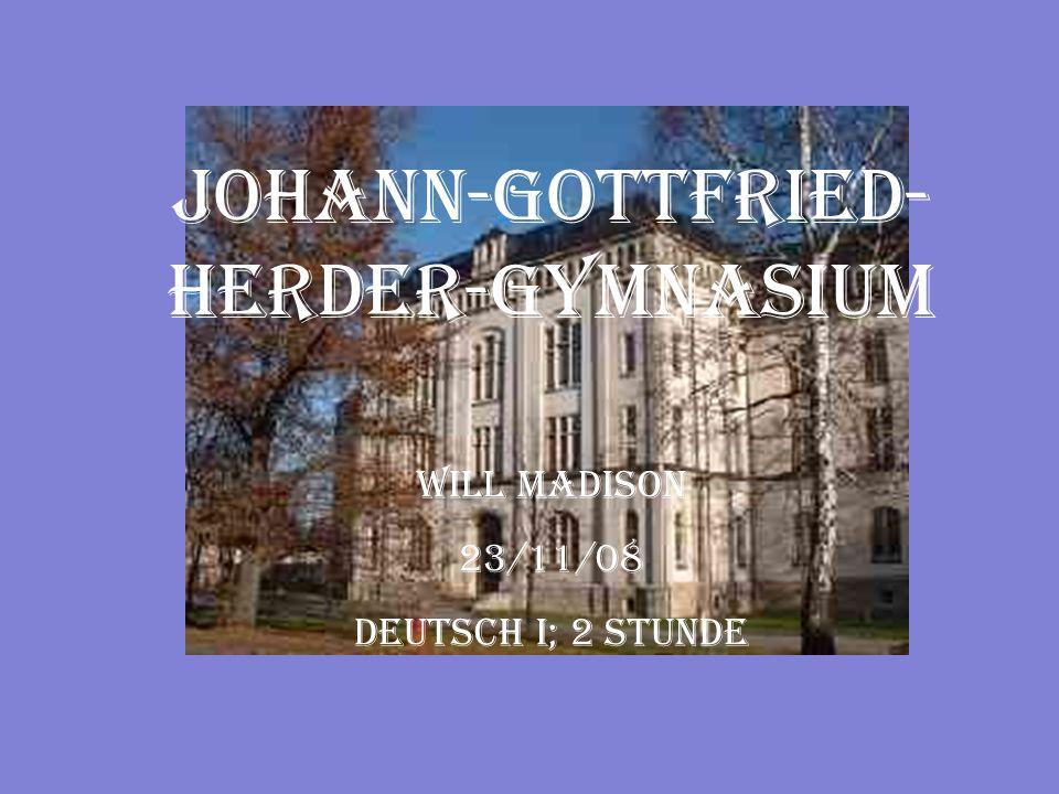 Will Madison 23/11/08 Deutsch I; 2 Stunde Johann-Gottfried- Herder-Gymnasium