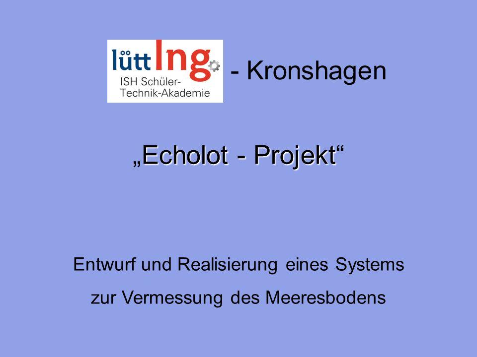 - Kronshagen Echolot - ProjektEcholot - Projekt Entwurf und Realisierung eines Systems zur Vermessung des Meeresbodens