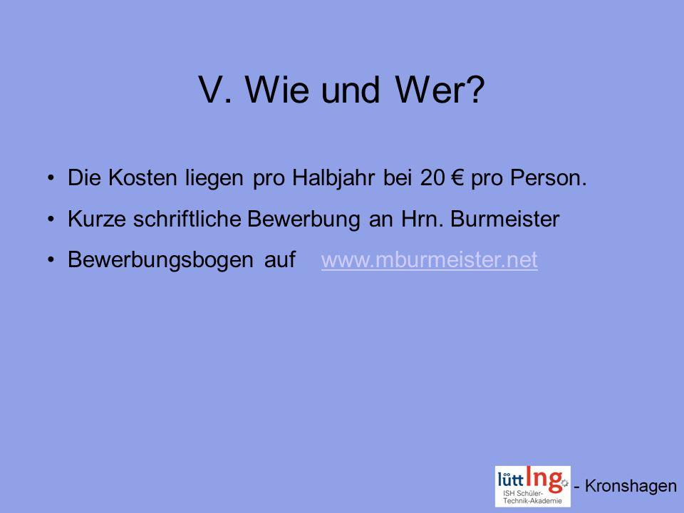 V. Wie und Wer? Die Kosten liegen pro Halbjahr bei 20 pro Person. Kurze schriftliche Bewerbung an Hrn. Burmeister Bewerbungsbogen auf www.mburmeister.