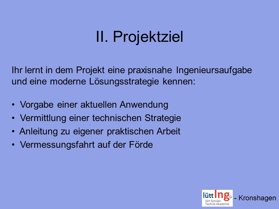 II. Projektziel Ihr lernt in dem Projekt eine praxisnahe Ingenieursaufgabe und eine moderne Lösungsstrategie kennen: Vorgabe einer aktuellen Anwendung