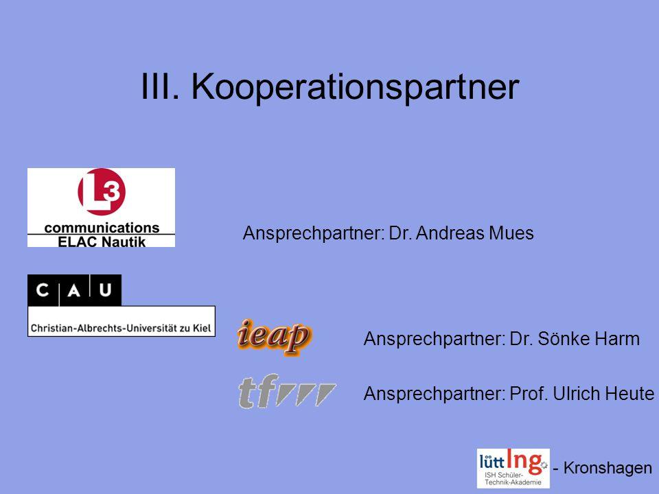 III. Kooperationspartner Ansprechpartner: Dr. Andreas Mues Ansprechpartner: Dr. Sönke Harm Ansprechpartner: Prof. Ulrich Heute
