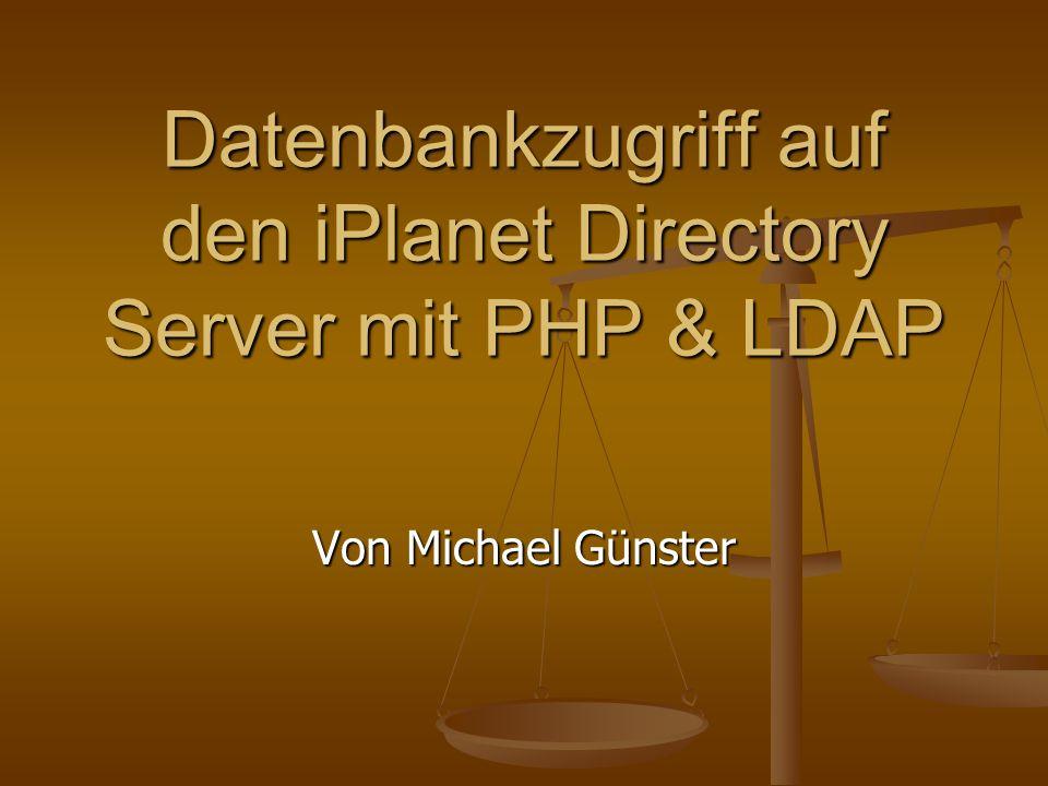 Datenbankzugriff auf den iPlanet Directory Server mit PHP & LDAP Von Michael Günster