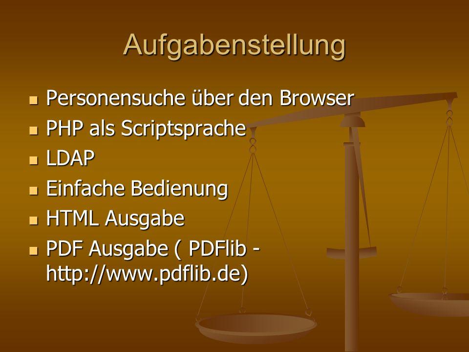 Aufgabenstellung Personensuche über den Browser Personensuche über den Browser PHP als Scriptsprache PHP als Scriptsprache LDAP LDAP Einfache Bedienung Einfache Bedienung HTML Ausgabe HTML Ausgabe PDF Ausgabe ( PDFlib - http://www.pdflib.de) PDF Ausgabe ( PDFlib - http://www.pdflib.de)