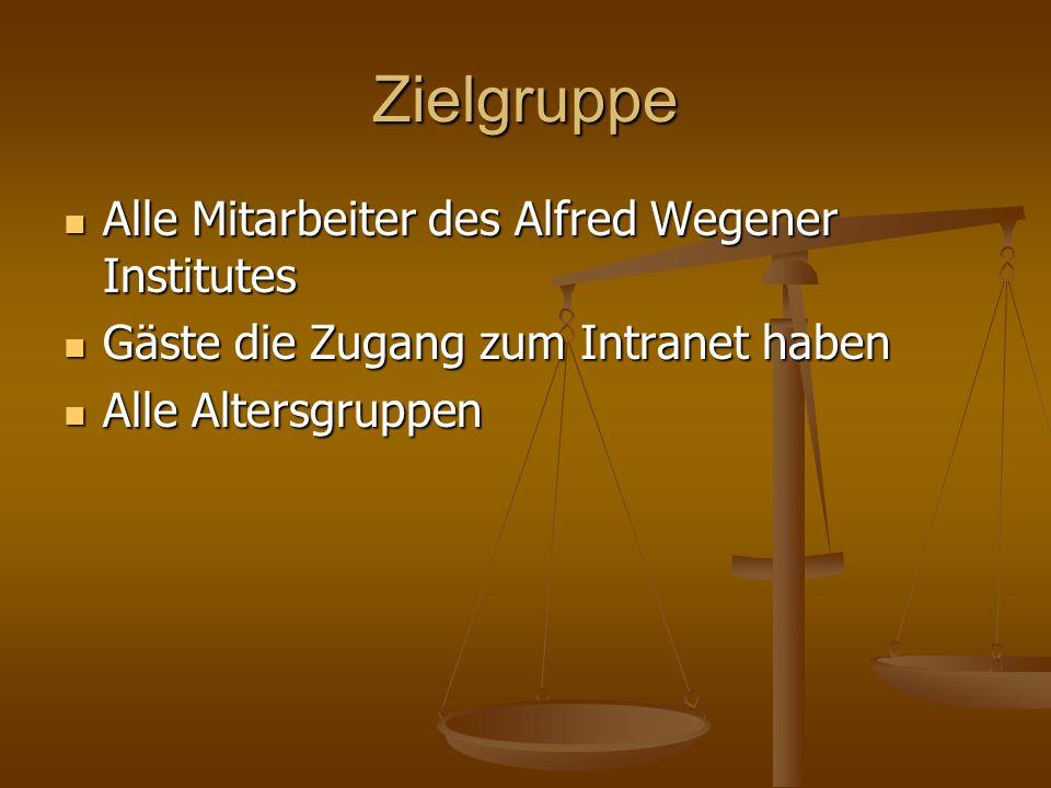 Zielgruppe Alle Mitarbeiter des Alfred Wegener Institutes Alle Mitarbeiter des Alfred Wegener Institutes Gäste die Zugang zum Intranet haben Gäste die Zugang zum Intranet haben Alle Altersgruppen Alle Altersgruppen