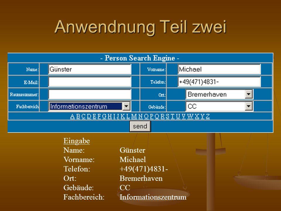 Anwendnung Teil zwei Eingabe Name: Günster Vorname:Michael Telefon:+49(471)4831- Ort:Bremerhaven Gebäude:CC Fachbereich:Informationszentrum
