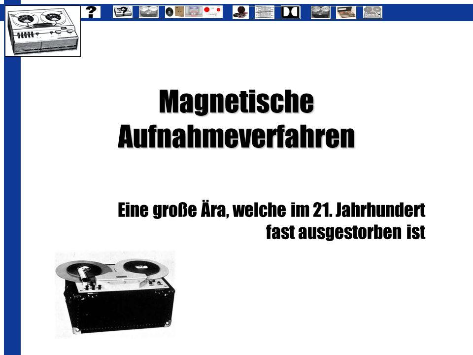 Magnetische Aufnahmeverfahren Eine große Ära, welche im 21. Jahrhundert fast ausgestorben ist