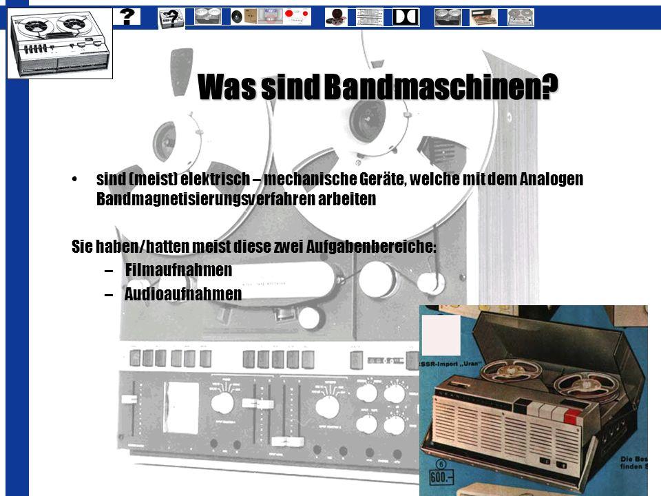 Was sind Bandmaschinen? sind (meist) elektrisch – mechanische Geräte, welche mit dem Analogen Bandmagnetisierungsverfahren arbeiten Sie haben/hatten m