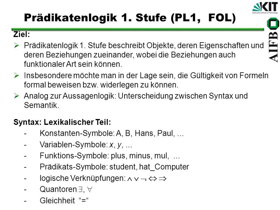 Ziel: Prädikatenlogik 1. Stufe beschreibt Objekte, deren Eigenschaften und deren Beziehungen zueinander, wobei die Beziehungen auch funktionaler Art s