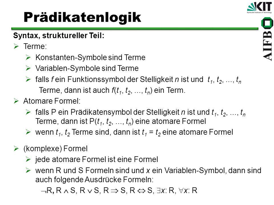 Prädikatenlogik Syntax, struktureller Teil: Terme: Konstanten-Symbole sind Terme Variablen-Symbole sind Terme falls f ein Funktionssymbol der Stelligk