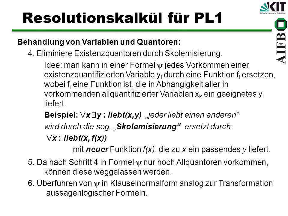 Resolutionskalkül für PL1 5. Da nach Schritt 4 in Formel nur noch Allquantoren vorkommen, können diese weggelassen werden. 6. Überführen von in Klause