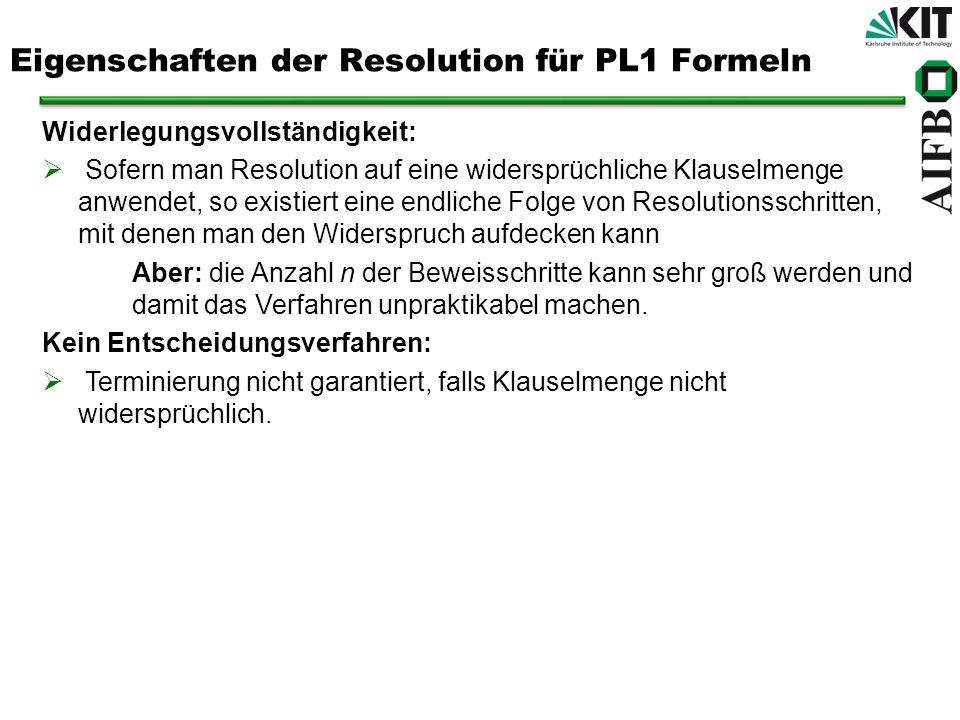 Eigenschaften der Resolution für PL1 Formeln Widerlegungsvollständigkeit: Sofern man Resolution auf eine widersprüchliche Klauselmenge anwendet, so ex