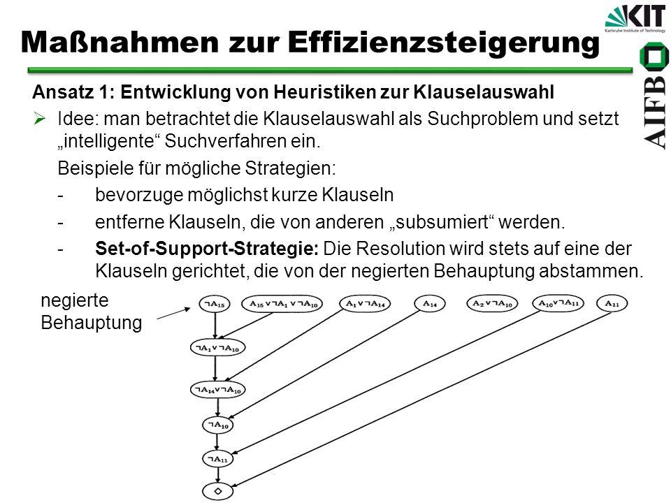 Maßnahmen zur Effizienzsteigerung Ansatz 1: Entwicklung von Heuristiken zur Klauselauswahl Idee: man betrachtet die Klauselauswahl als Suchproblem und