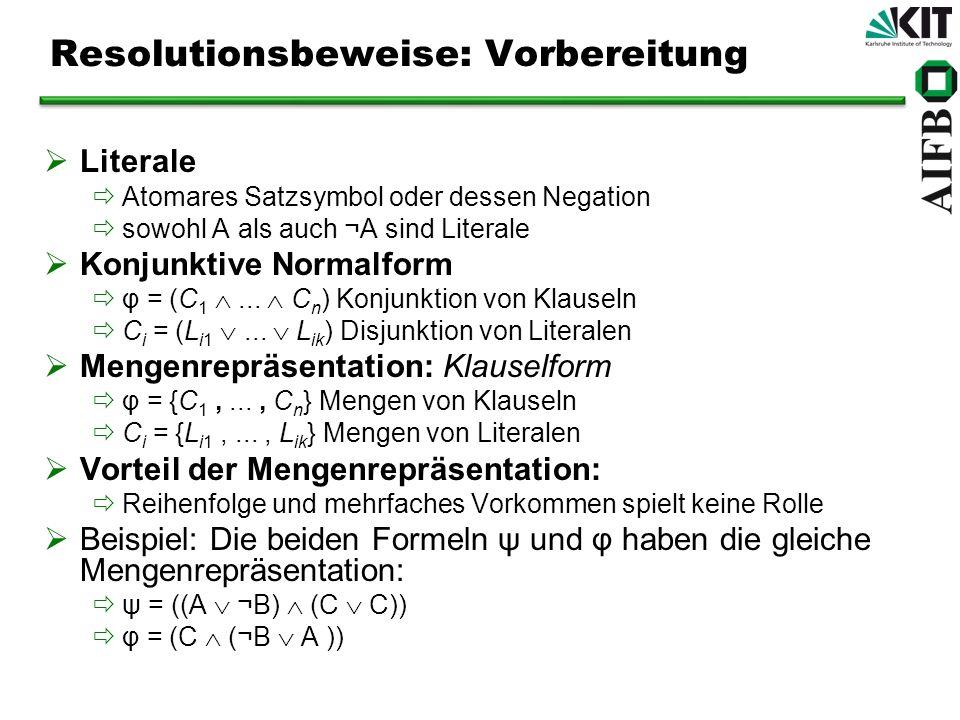 Resolutionsbeweise: Vorbereitung Literale Atomares Satzsymbol oder dessen Negation sowohl A als auch ¬A sind Literale Konjunktive Normalform φ = (C 1.
