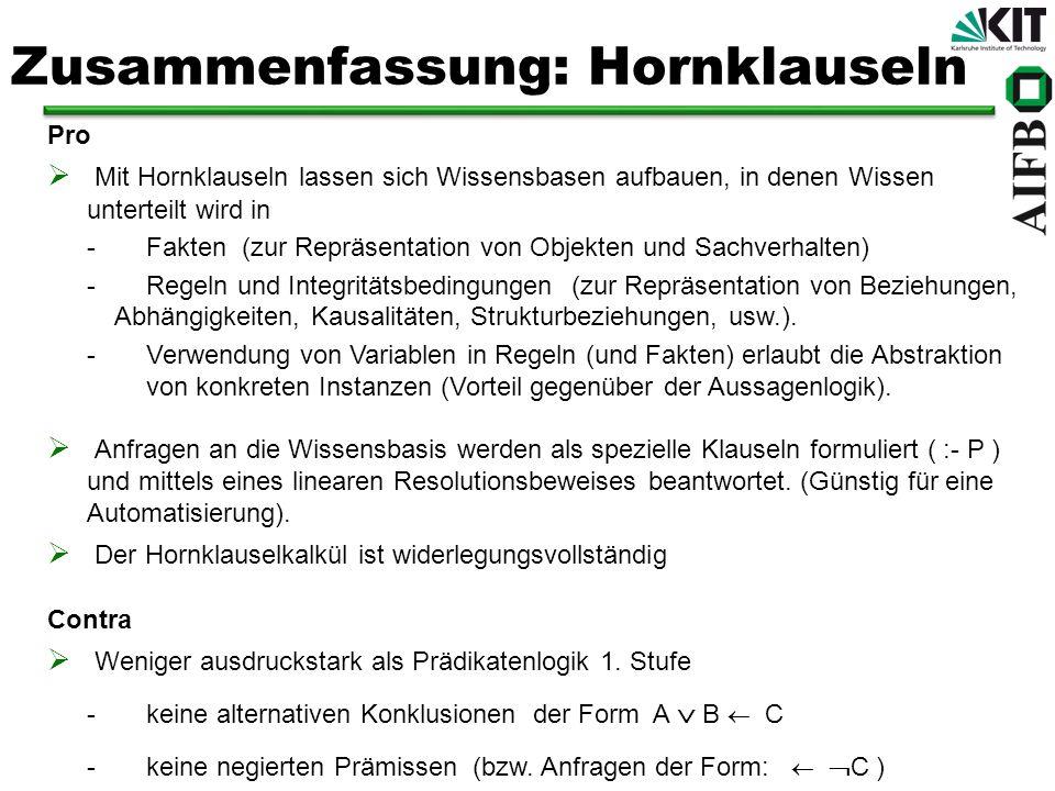 Zusammenfassung: Hornklauseln Pro Mit Hornklauseln lassen sich Wissensbasen aufbauen, in denen Wissen unterteilt wird in -Fakten (zur Repräsentation v