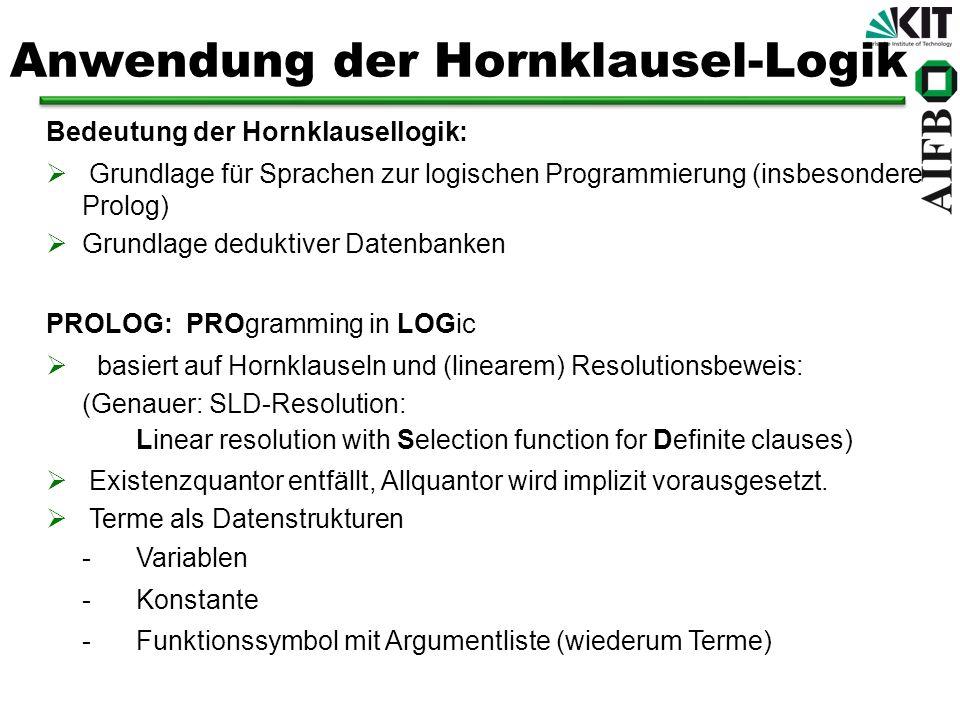 Anwendung der Hornklausel-Logik Bedeutung der Hornklausellogik: Grundlage für Sprachen zur logischen Programmierung (insbesondere Prolog) Grundlage de