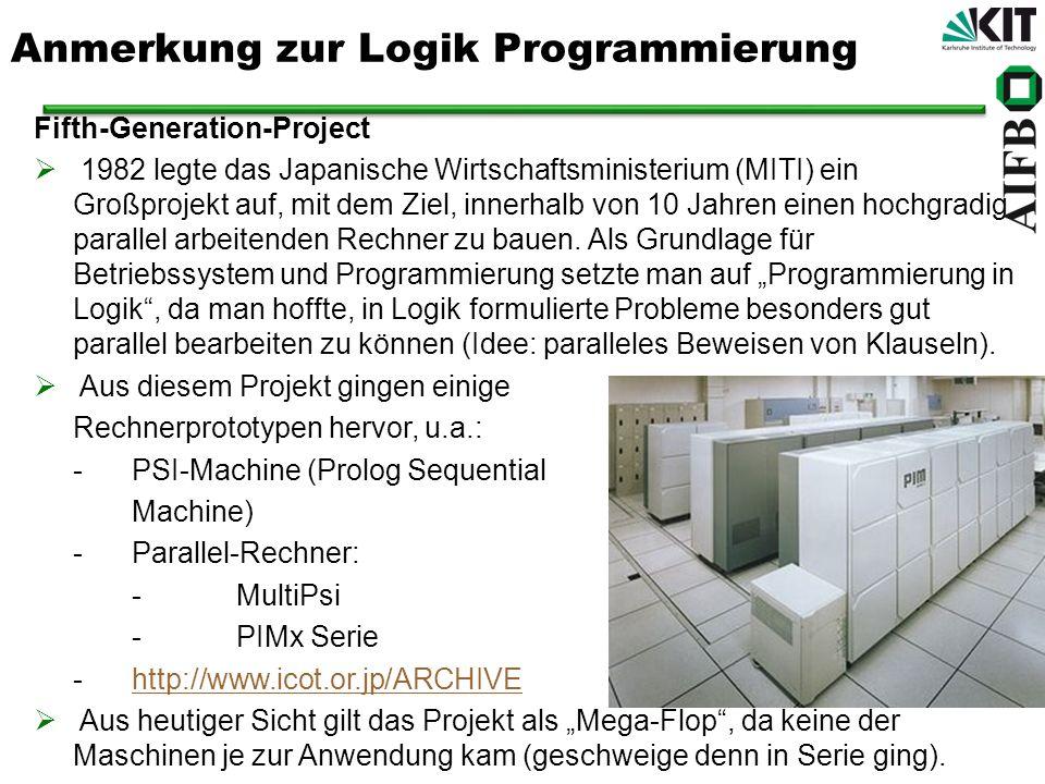 Anmerkung zur Logik Programmierung Fifth-Generation-Project 1982 legte das Japanische Wirtschaftsministerium (MITI) ein Großprojekt auf, mit dem Ziel,