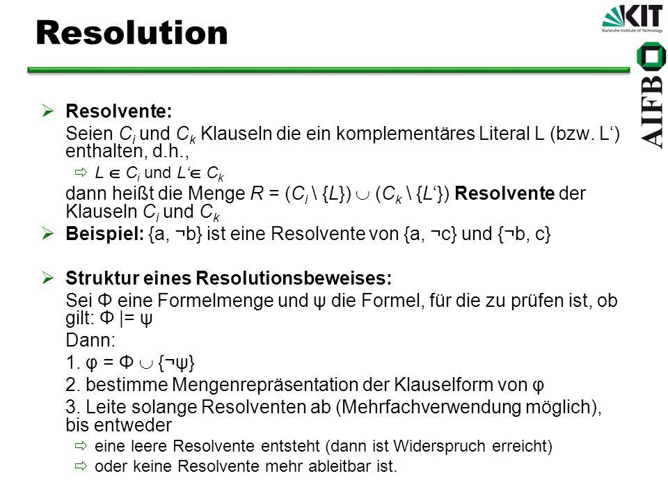 Resolution Resolvente: Seien C i und C k Klauseln die ein komplementäres Literal L (bzw. L) enthalten, d.h., L C i und L C k dann heißt die Menge R =