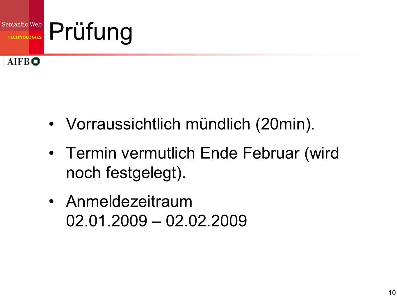 10 Prüfung Vorraussichtlich mündlich (20min). Termin vermutlich Ende Februar (wird noch festgelegt). Anmeldezeitraum 02.01.2009 – 02.02.2009