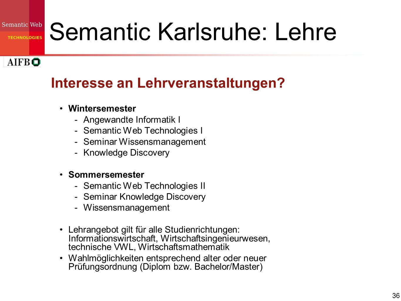 36 Semantic Karlsruhe: Lehre Interesse an Lehrveranstaltungen? Wintersemester Angewandte Informatik I Semantic Web Technologies I Seminar Wissensmanag