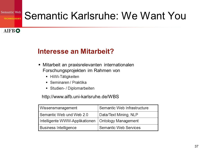 37 Semantic Karlsruhe: We Want You Interesse an Mitarbeit? Mitarbeit an praxisrelevanten internationalen Forschungsprojekten im Rahmen von HiWi-Tätigk