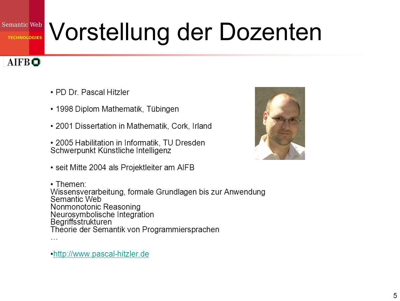5 Vorstellung der Dozenten PD Dr. Pascal Hitzler 1998 Diplom Mathematik, Tübingen 2001 Dissertation in Mathematik, Cork, Irland 2005 Habilitation in I